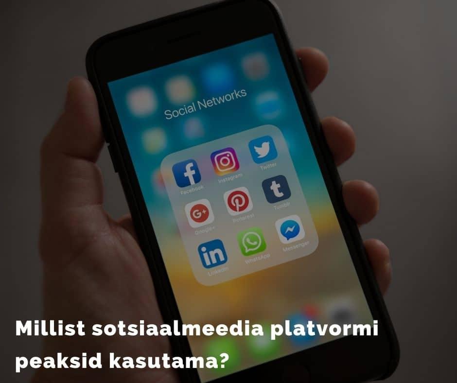 Millist sotsiaalmeedia platvormi peaksid kasutama